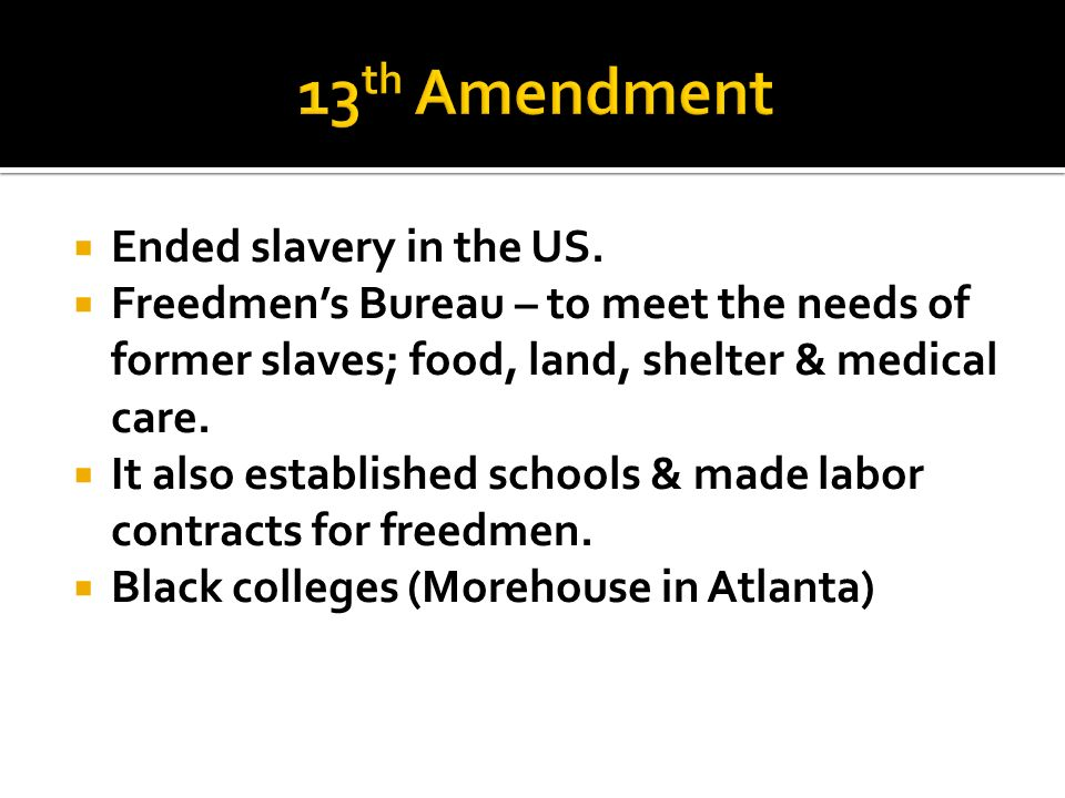 13th Amendment Ended slavery in the US.