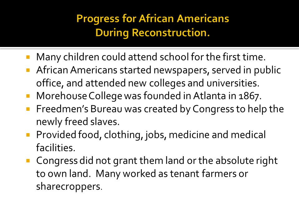 Progress for African Americans During Reconstruction.
