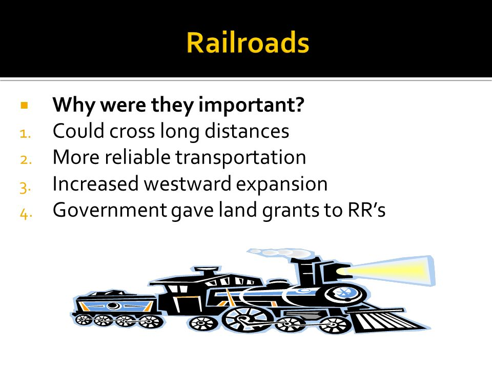 Railroads Why were they important Could cross long distances