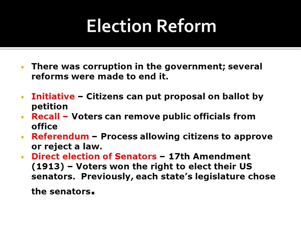 Election Reform There was corruption in the government; several reforms were made to end it.