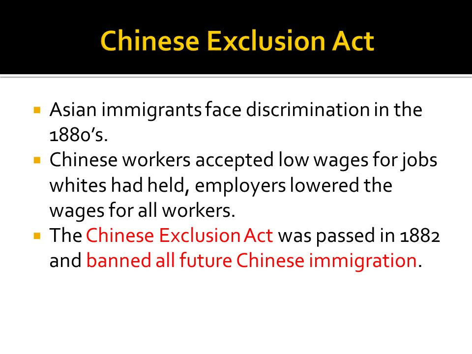 Chinese Exclusion Act Asian immigrants face discrimination in the 1880's.