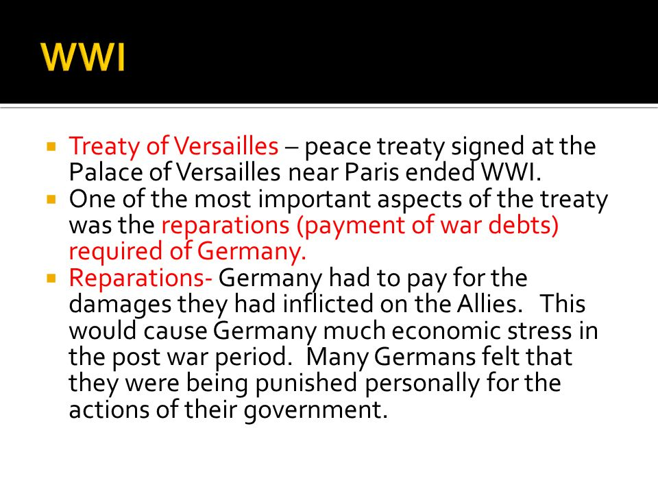 WWI Treaty of Versailles – peace treaty signed at the Palace of Versailles near Paris ended WWI.