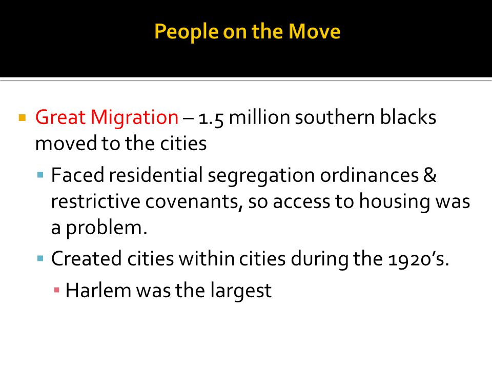 People on the Move Great Migration – 1.5 million southern blacks moved to the cities.
