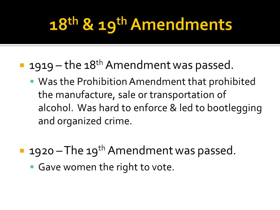 18th & 19th Amendments 1919 – the 18th Amendment was passed.