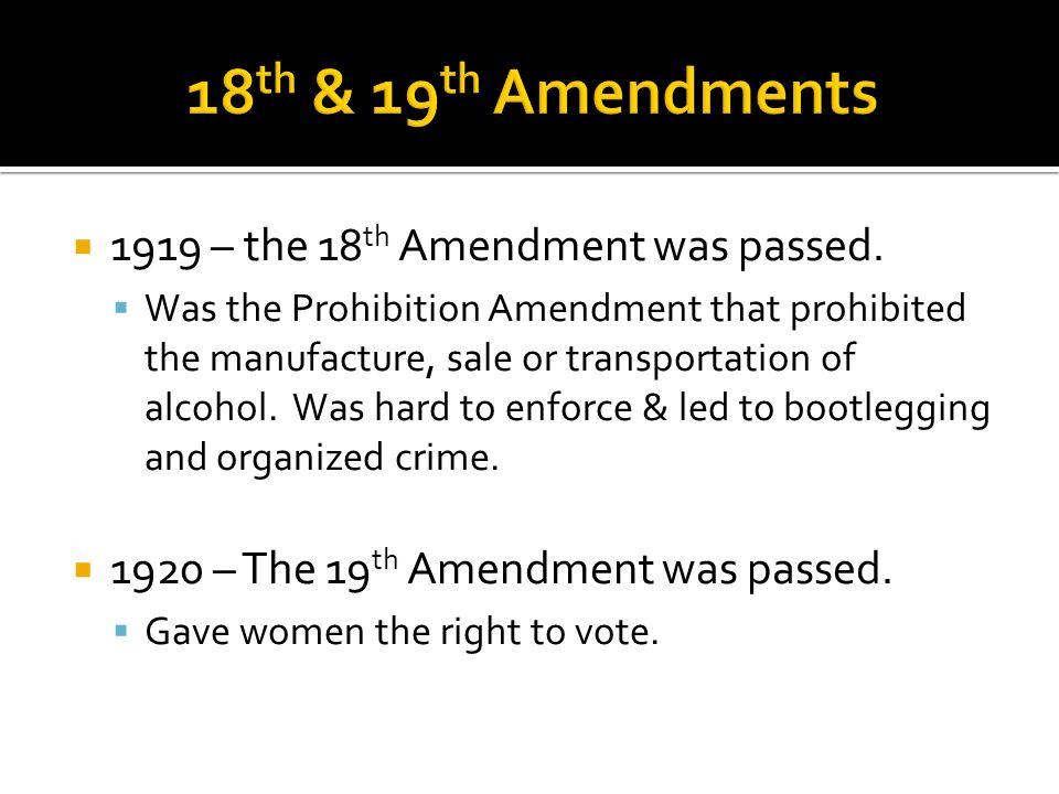 18th & 19th Amendments 1919 – the 18th Amendment was passed.