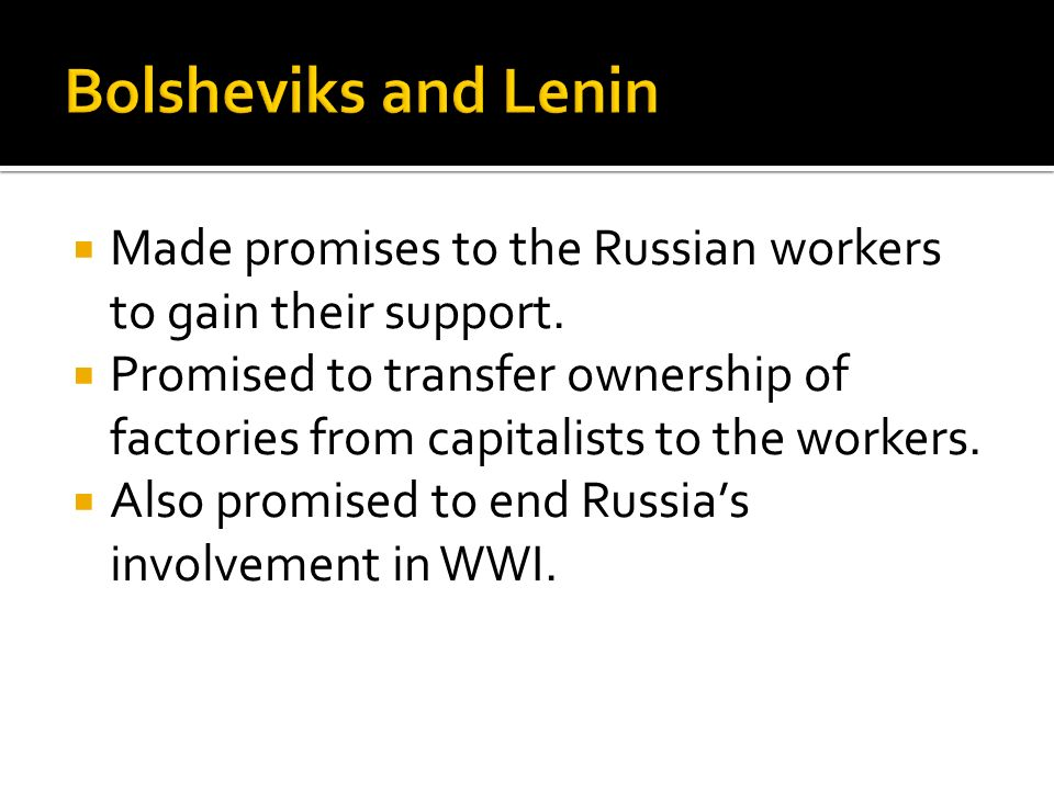 Bolsheviks and Lenin Made promises to the Russian workers to gain their support.