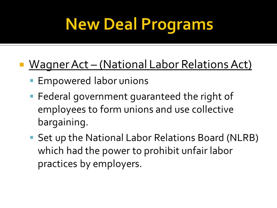 New Deal Programs Wagner Act – (National Labor Relations Act)