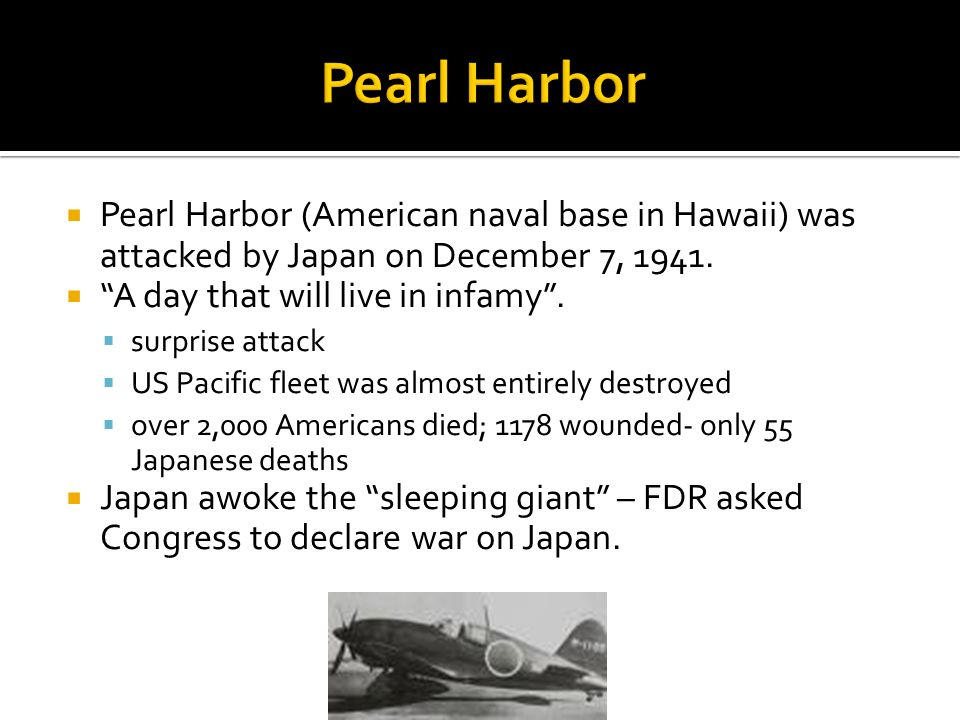Pearl Harbor Pearl Harbor (American naval base in Hawaii) was attacked by Japan on December 7,