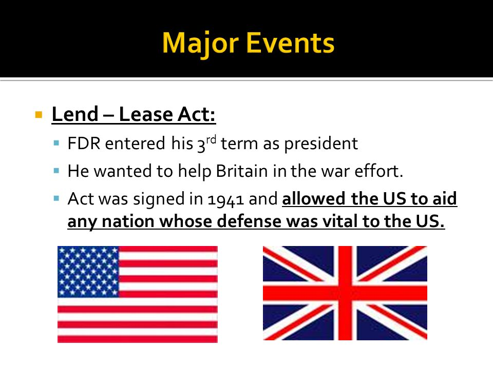 Major Events Lend – Lease Act: FDR entered his 3rd term as president
