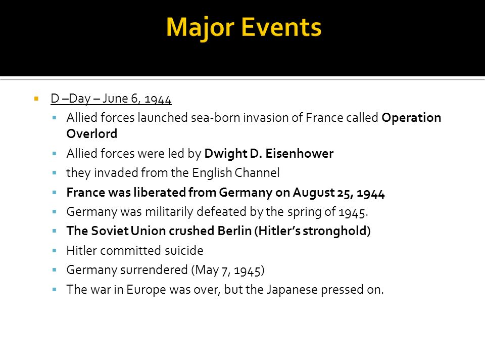 Major Events D –Day – June 6, 1944