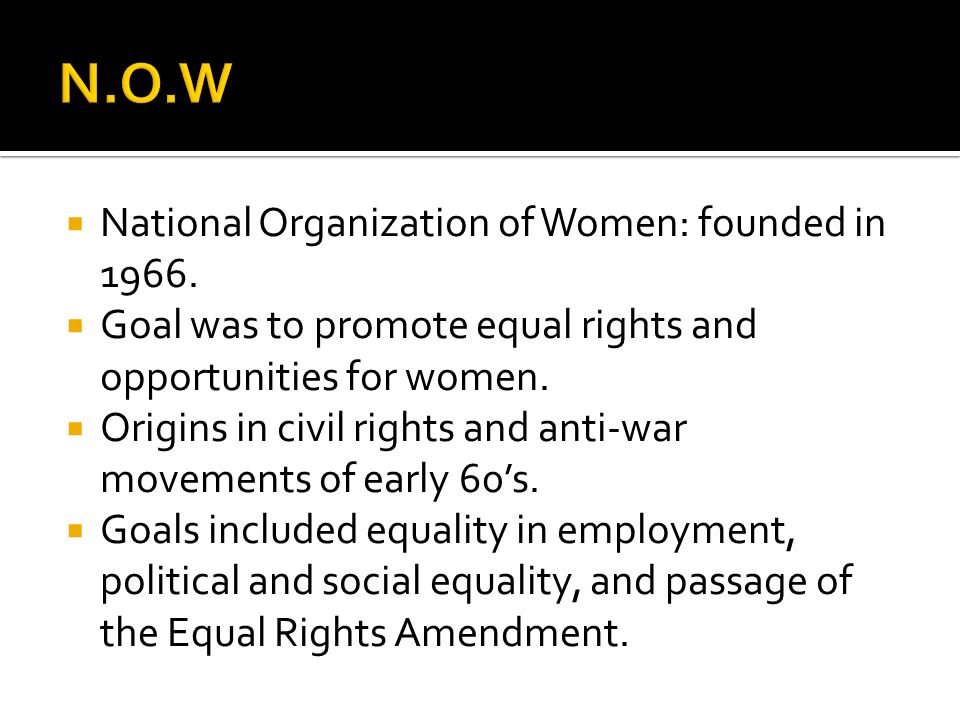 N.O.W National Organization of Women: founded in 1966.