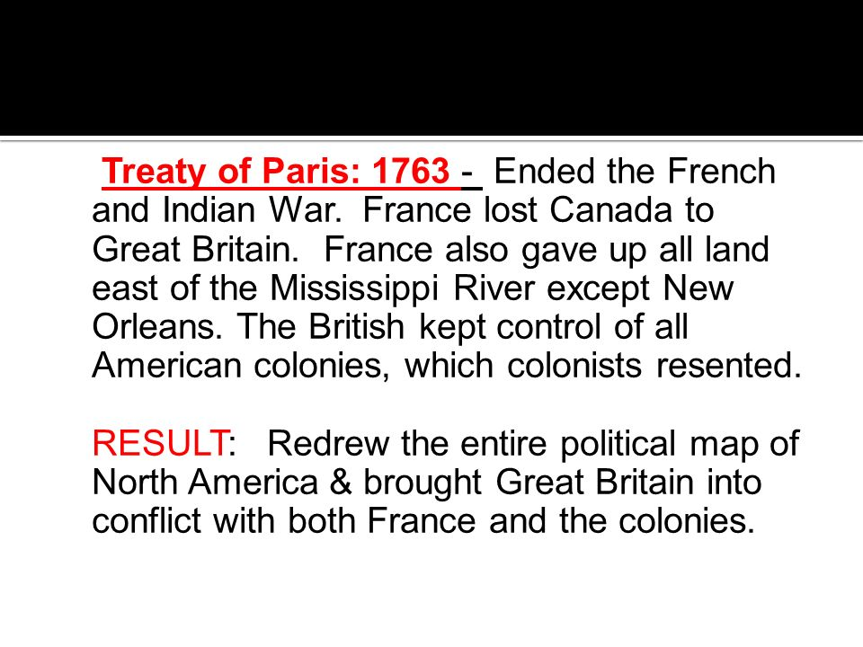 Treaty of Paris: 1763 - Ended the French and Indian War