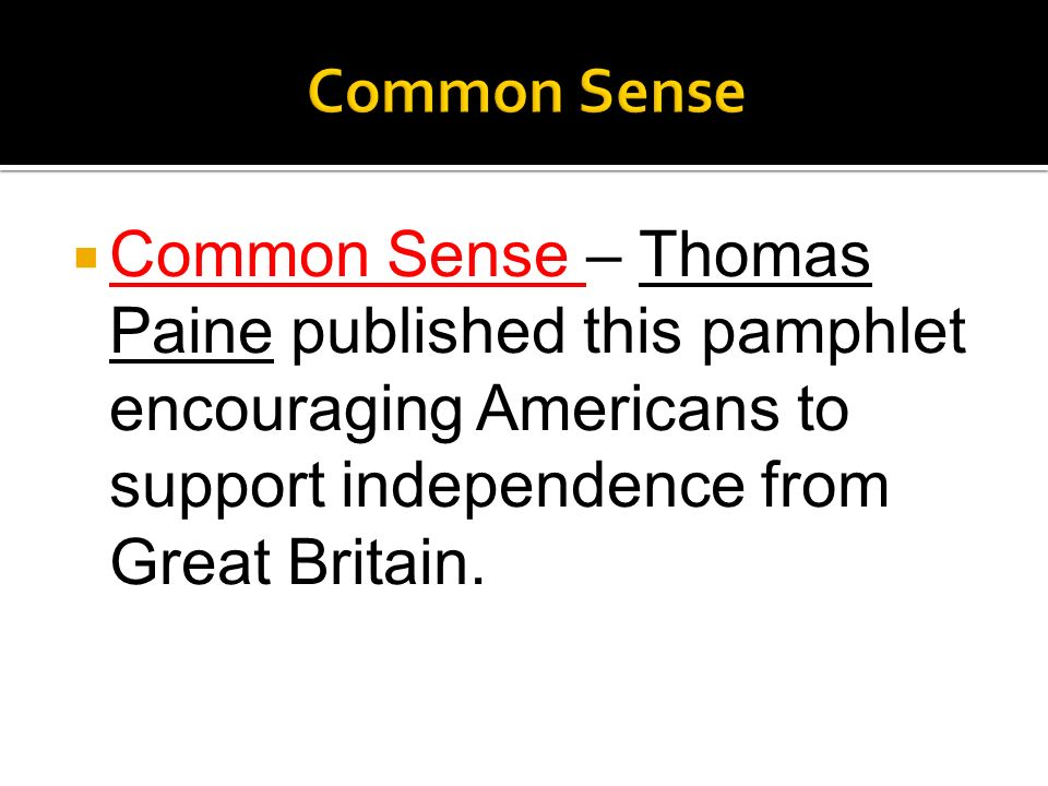 Common Sense Common Sense – Thomas Paine published this pamphlet encouraging Americans to support independence from Great Britain.