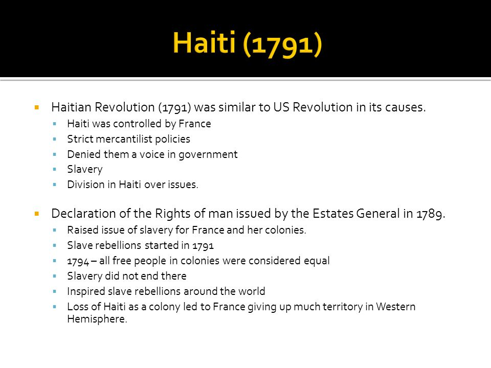 Haiti (1791) Haitian Revolution (1791) was similar to US Revolution in its causes. Haiti was controlled by France.