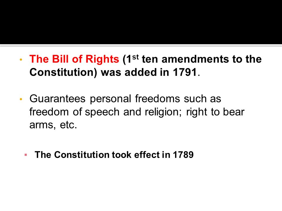 The Bill of Rights (1st ten amendments to the Constitution) was added in 1791.