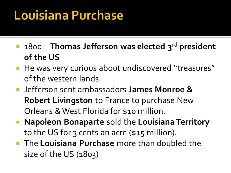Louisiana Purchase 1800 – Thomas Jefferson was elected 3rd president of the US.