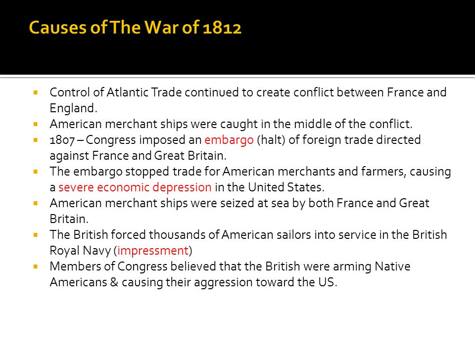 Causes of The War of 1812 Control of Atlantic Trade continued to create conflict between France and England.