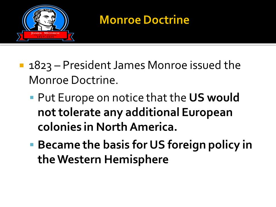 Monroe Doctrine 1823 – President James Monroe issued the Monroe Doctrine.