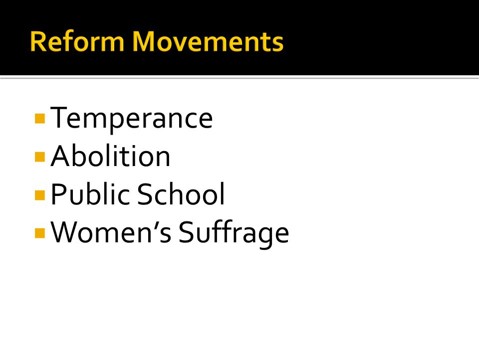 Reform Movements Temperance Abolition Public School Women's Suffrage