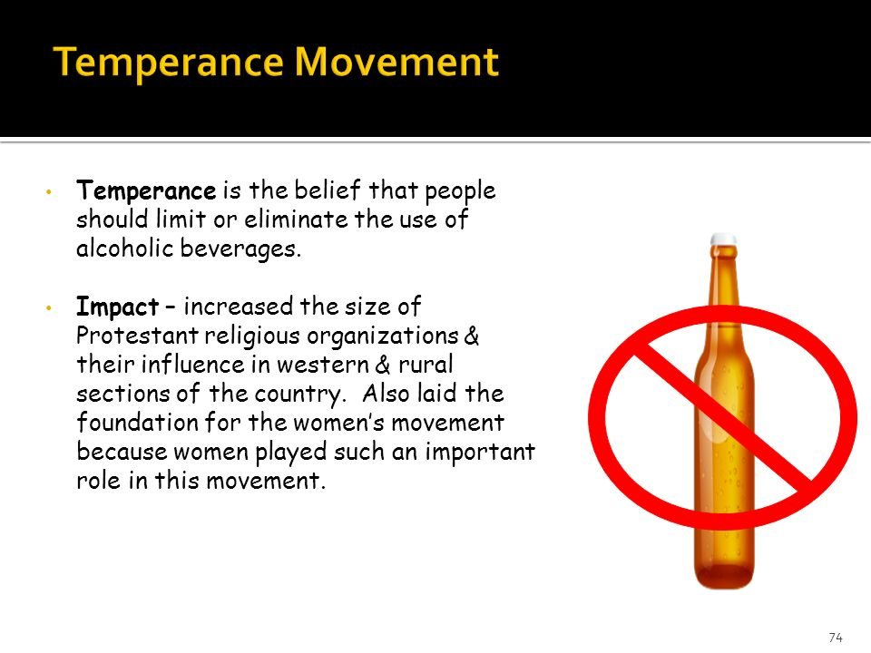 Temperance Movement Temperance is the belief that people should limit or eliminate the use of alcoholic beverages.