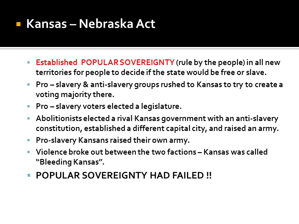 Kansas – Nebraska Act POPULAR SOVEREIGNTY HAD FAILED !!
