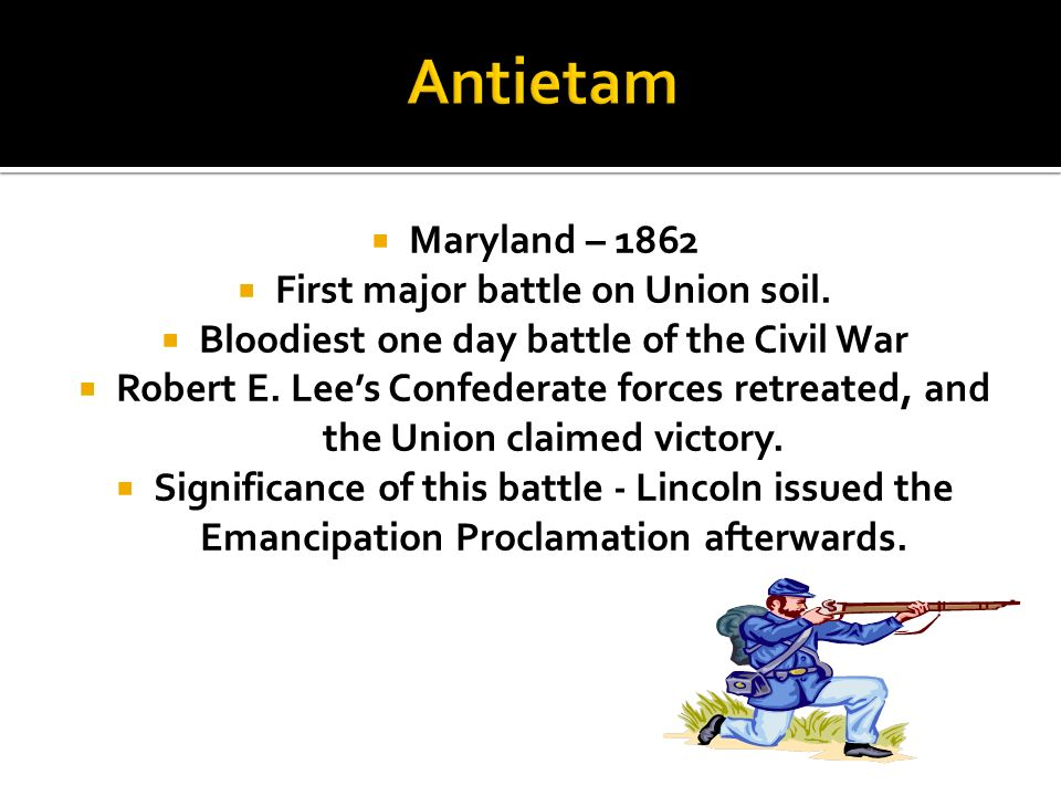 Antietam Maryland – 1862 First major battle on Union soil.