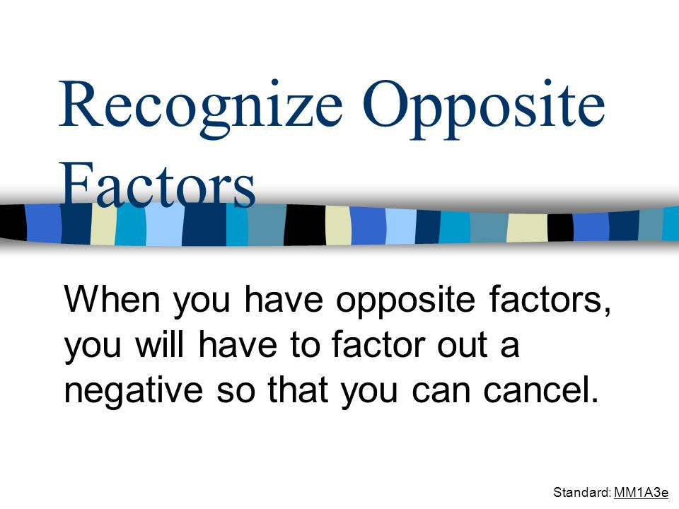 Recognize Opposite Factors