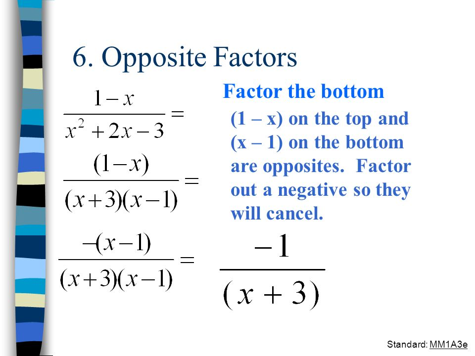 6. Opposite Factors Factor the bottom