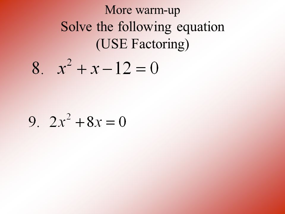 More warm-up Solve the following equation (USE Factoring)