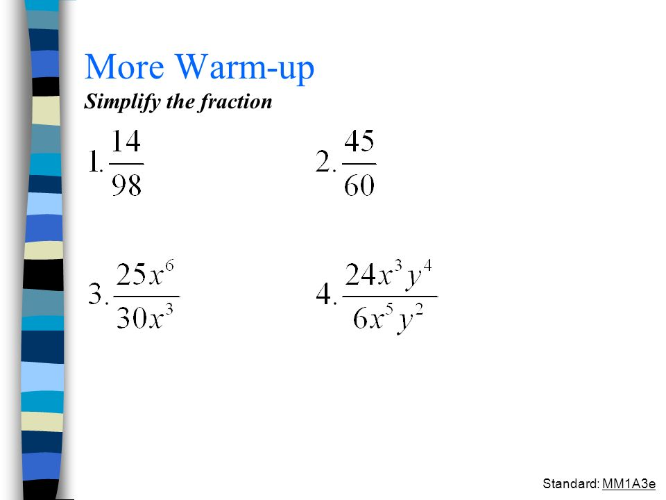 More Warm-up Simplify the fraction Standard: MM1A3e