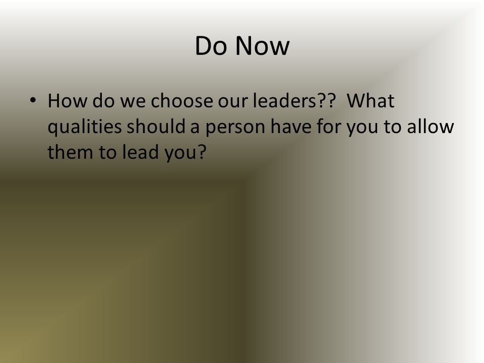 Do Now How do we choose our leaders .