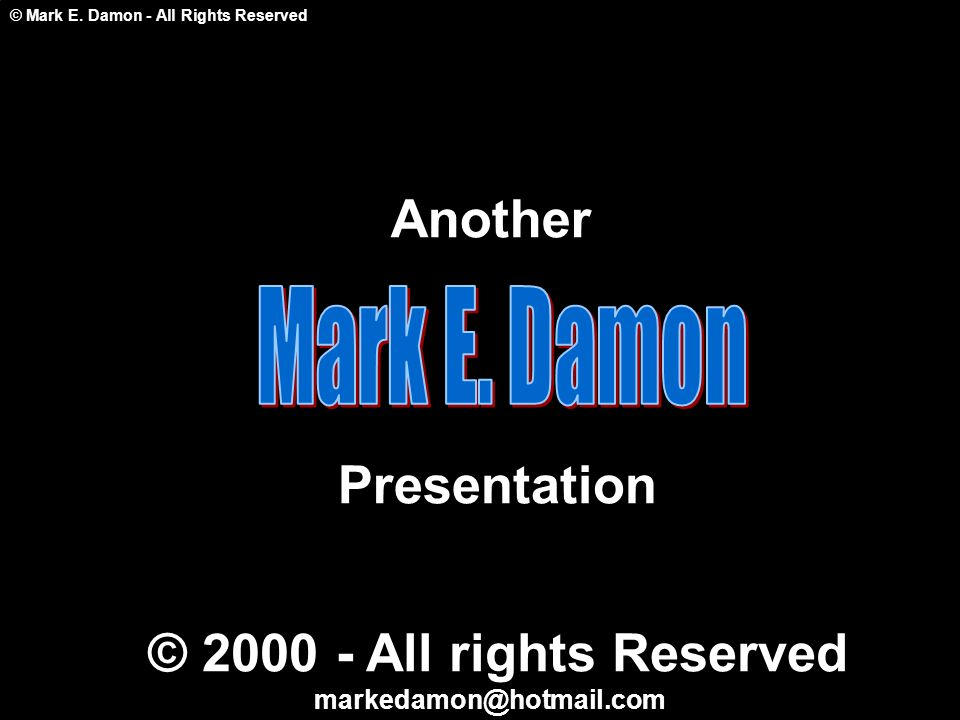 Another Presentation © 2000 - All rights Reserved Mark E. Damon