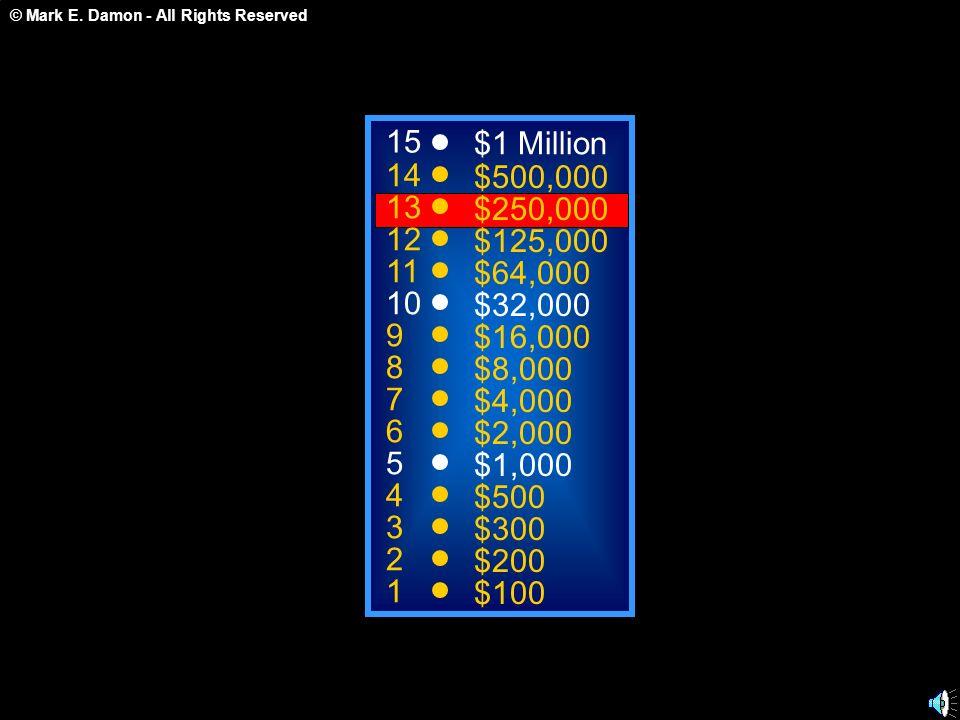 15 $1 Million. 14. $500,000. 13. $250,000. 12. $125,000. 11. $64,000. 10. $32,000. 9. $16,000.