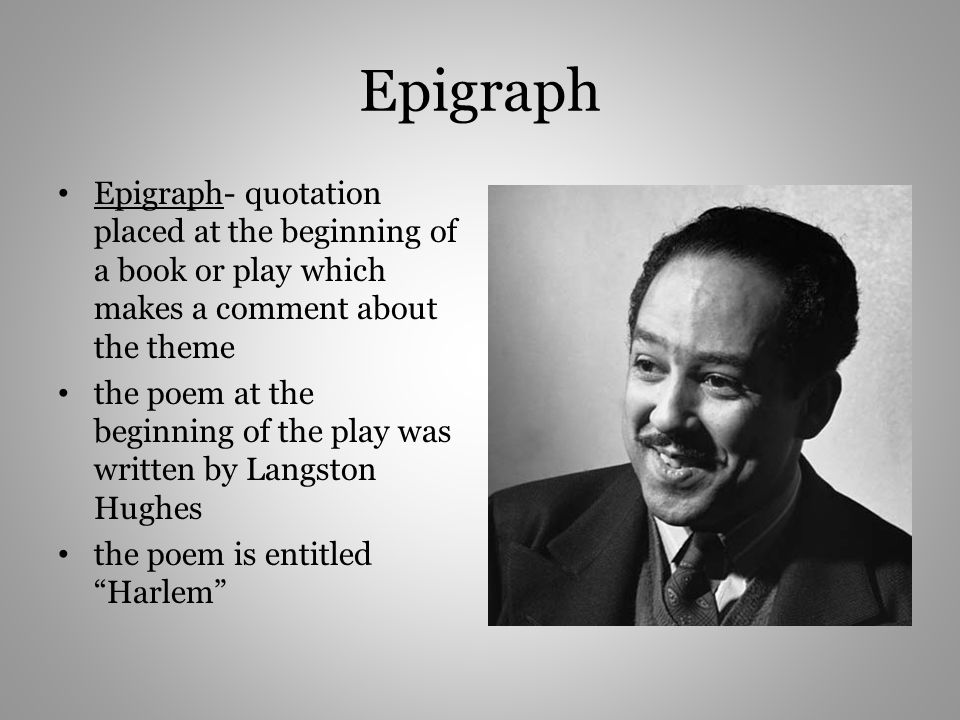 Epigraph Epigraph- quotation placed at the beginning of a book or play which makes a comment about the theme.