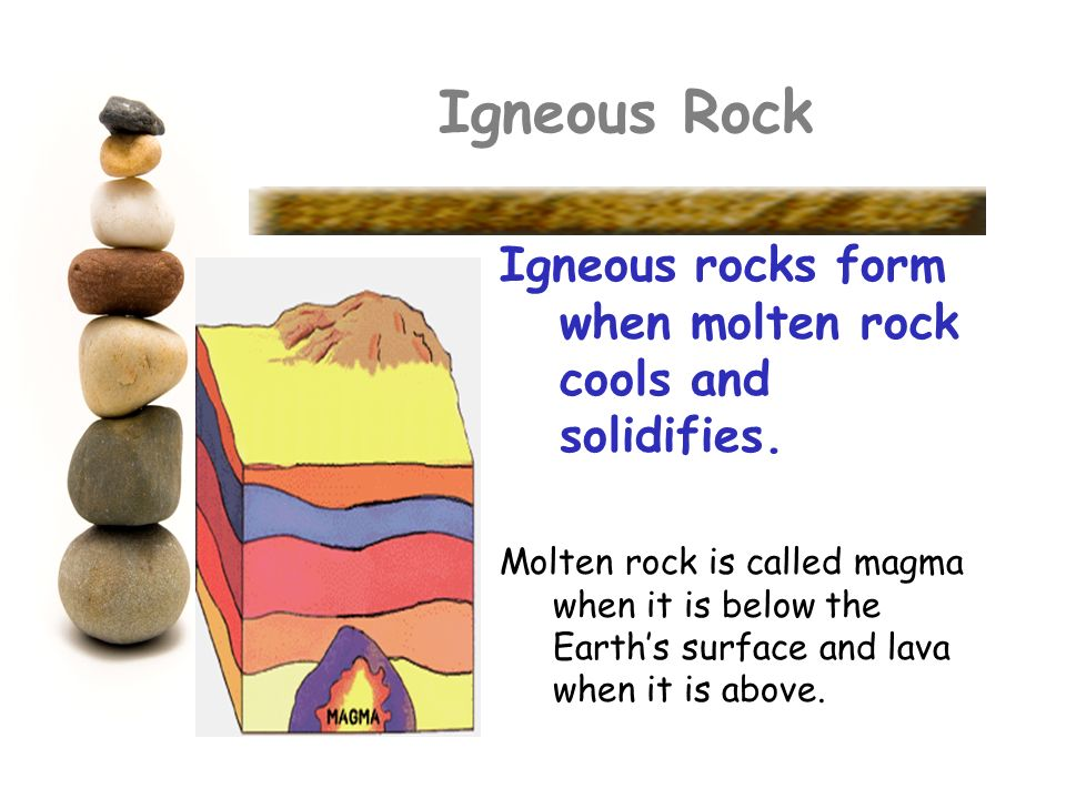 Igneous Rock Igneous rocks form when molten rock cools and solidifies.