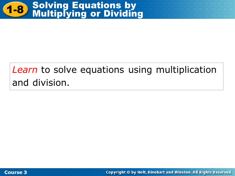 1-8 Solving Equations by Multiplying or Dividing