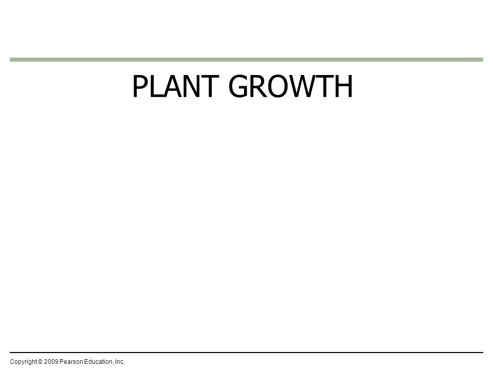 PLANT GROWTH Copyright © 2009 Pearson Education, Inc.