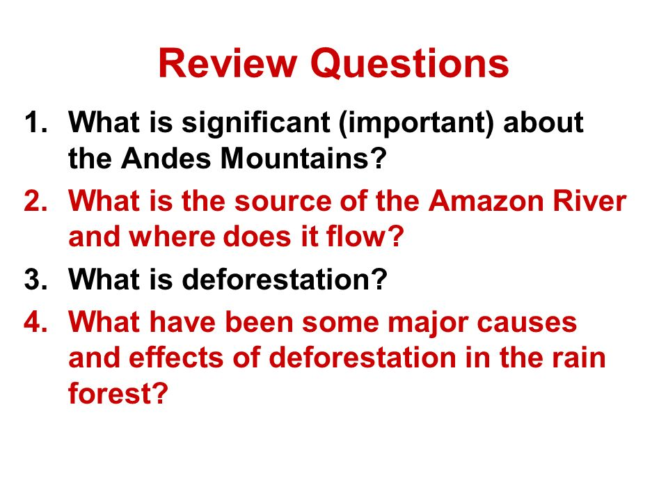 Review Questions What is significant (important) about the Andes Mountains What is the source of the Amazon River and where does it flow