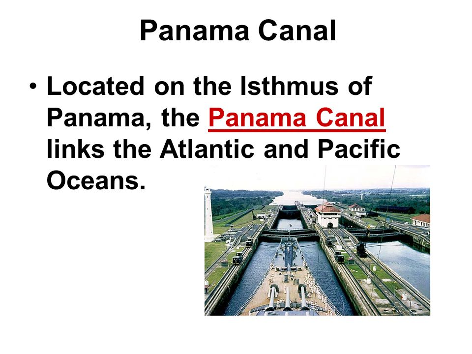 Panama Canal Located on the Isthmus of Panama, the Panama Canal links the Atlantic and Pacific Oceans.