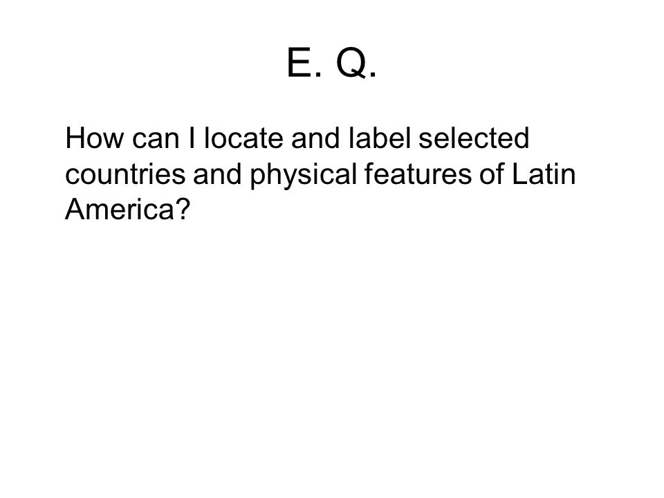 E. Q. How can I locate and label selected countries and physical features of Latin America