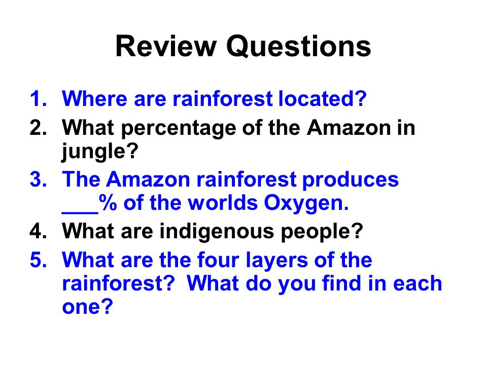 Review Questions Where are rainforest located