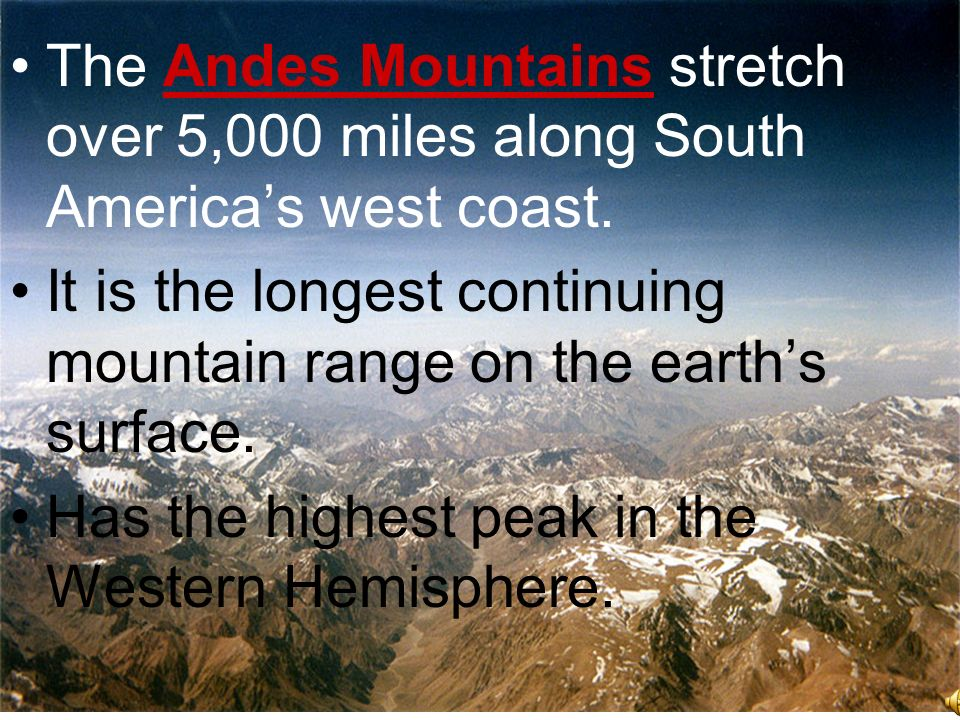 The Andes Mountains stretch over 5,000 miles along South America's west coast.