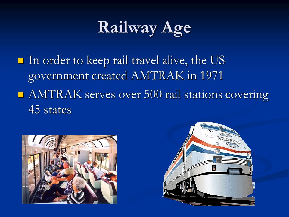 Railway Age In order to keep rail travel alive, the US government created AMTRAK in 1971.