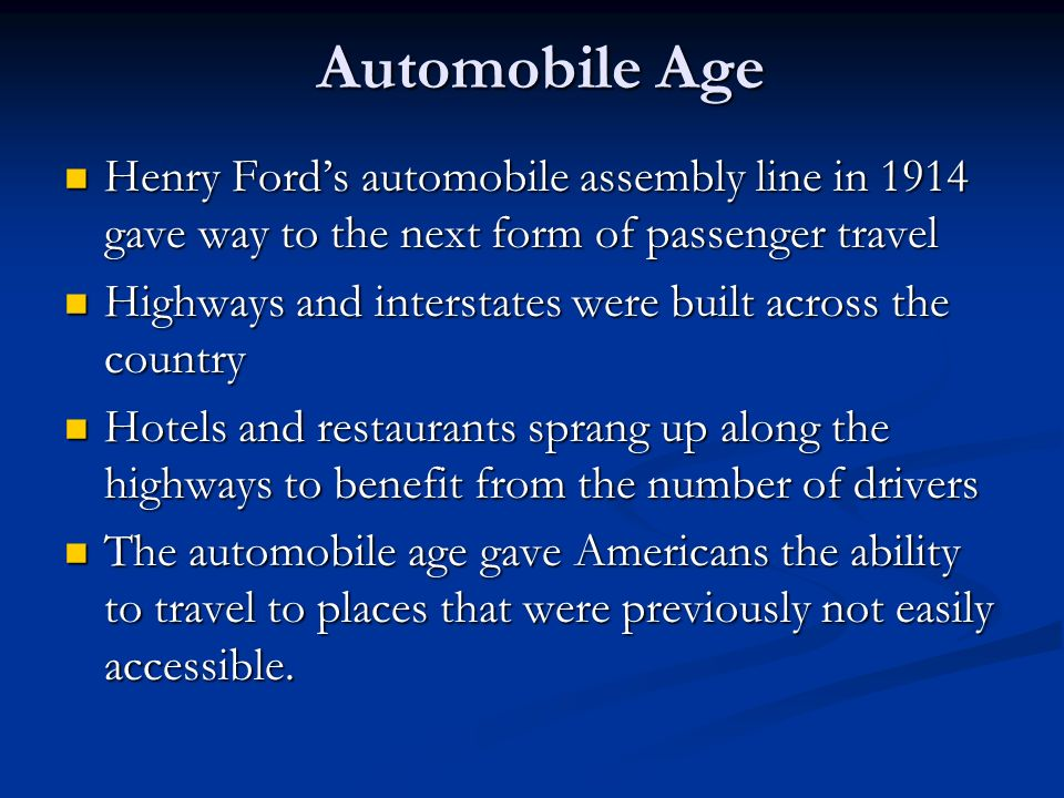 Automobile Age Henry Ford's automobile assembly line in 1914 gave way to the next form of passenger travel.