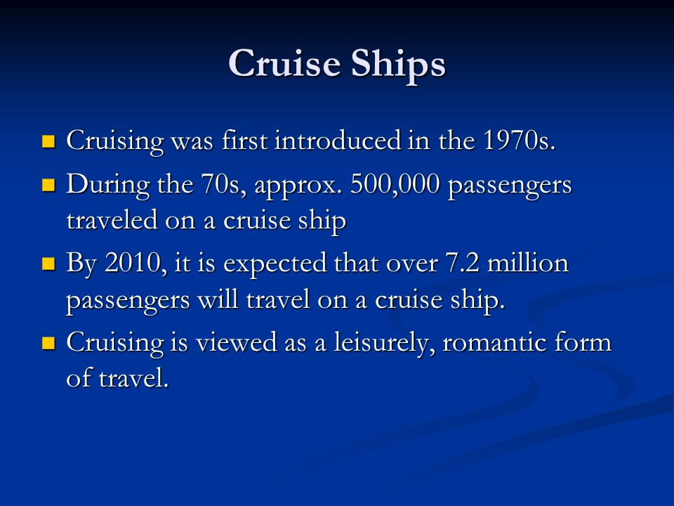 Cruise Ships Cruising was first introduced in the 1970s.