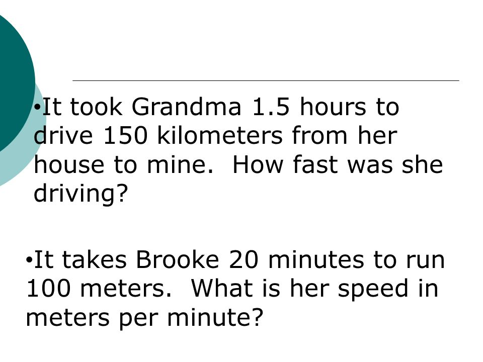It took Grandma 1.5 hours to drive 150 kilometers from her house to mine. How fast was she driving