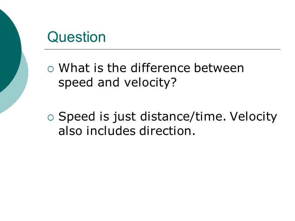 Question What is the difference between speed and velocity