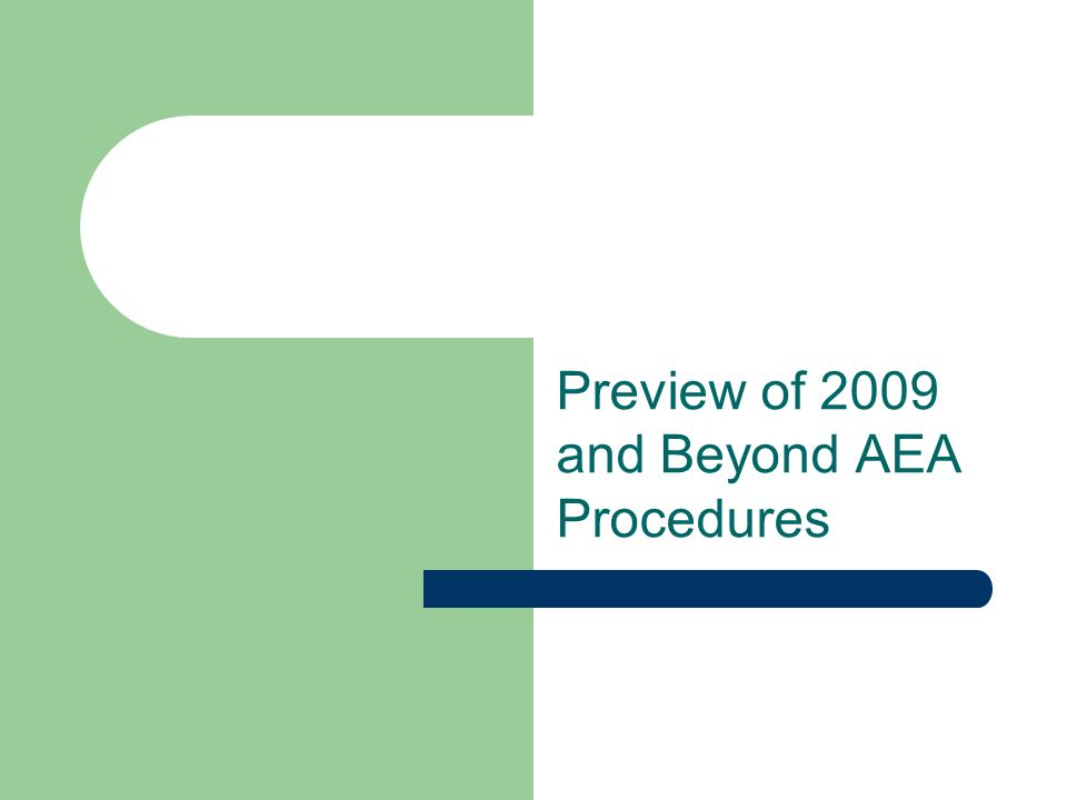 Preview of 2009 and Beyond AEA Procedures
