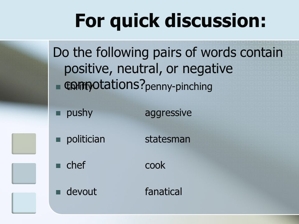 For quick discussion: Do the following pairs of words contain positive, neutral, or negative connotations