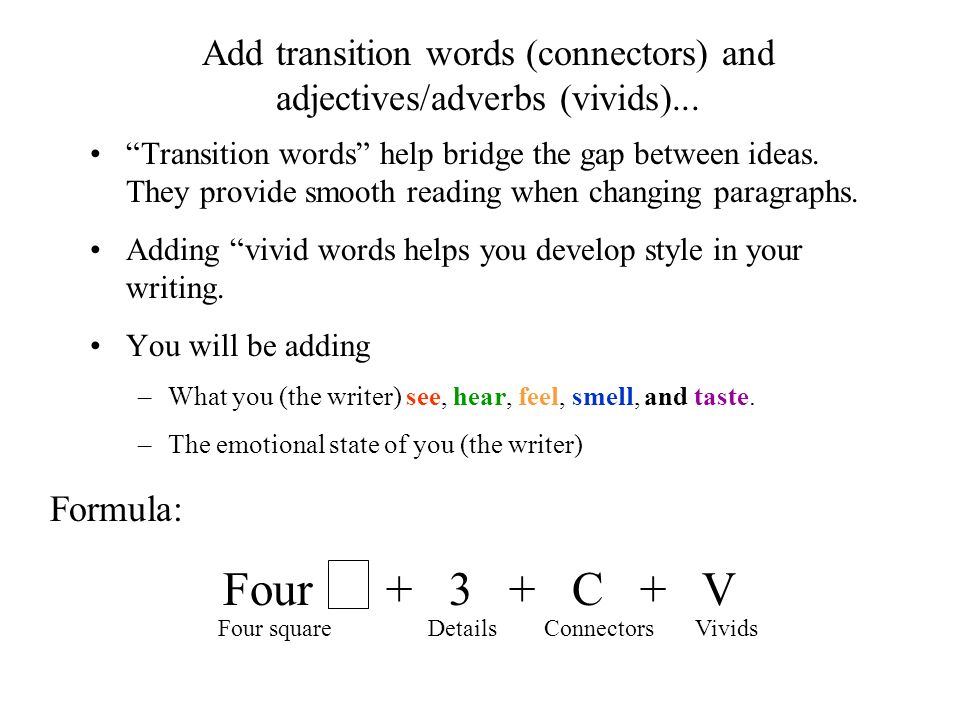Add transition words (connectors) and adjectives/adverbs (vivids)...